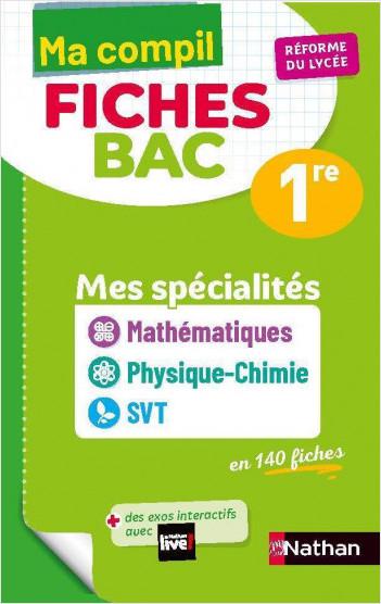 Ma Compil Fiches Bac - Mes spécialités Maths / Physique-Chimie / SVT - 1re