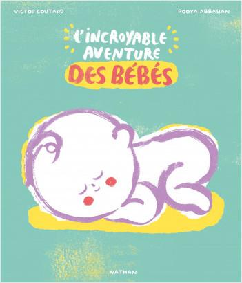 L'incroyable aventure des bébés - album documentaire - Dès 6 ans