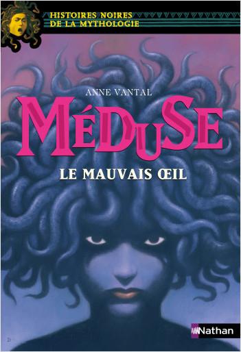 Méduse, le mauvais oeil - Histoires noires de la Mythologie - Dès 12 ans