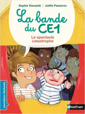 La bande du CE1, le spectacle catastrophe - Premières Lectures CP Niveau 3 - Dès 6 ans