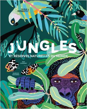Jungles et réserves naturelles du monde - Un magnifique livre pour partir en voyage dans les jungles du monde et découvrir des animaux sauvages - jeu cherche et trouve - Grand format - Dès 5 ans