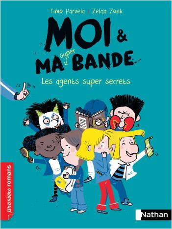 Moi et ma super bande - Les agents super secrets - Roman Humour - De 7 à 11 ans