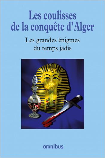 Les coulisses de la conquête d'Alger