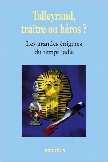 Talleyrand, traître ou héros ?