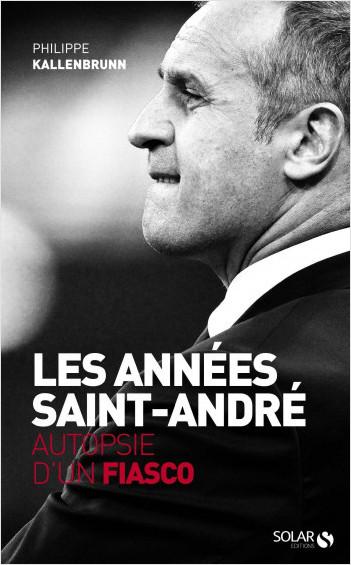 Les années Saint-André. Autopsie d'un fiasco
