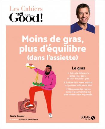 Cahier Dr Good ! Moins de gras, plus d'équilibre (dans l'assiette)