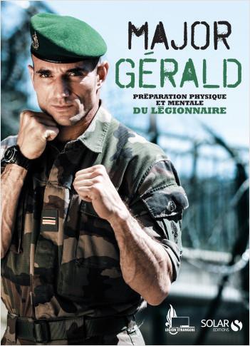 Major Gérald, La préparation physique et mentale de la Légion