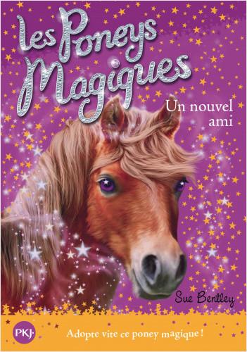 Les poneys magiques - tome 01 : Un nouvel ami