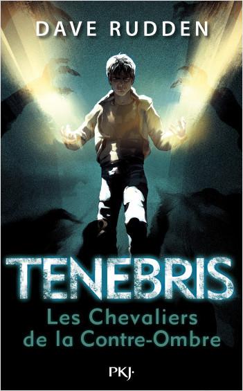 Tenebris - tome 01 : les chevaliers de la Contre-Ombre