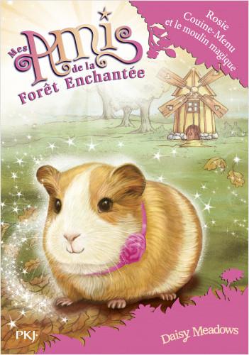 Mes amis de la forêt enchantée - tome 08 : Rosie Couine-Menu et le moulin magique