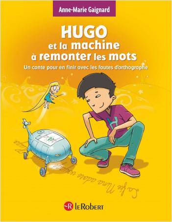 Hugo et la machine à remonter les mots : un conte pour en finir avec les fautes d'orthographe - police d'écriture adaptée pour les DYS