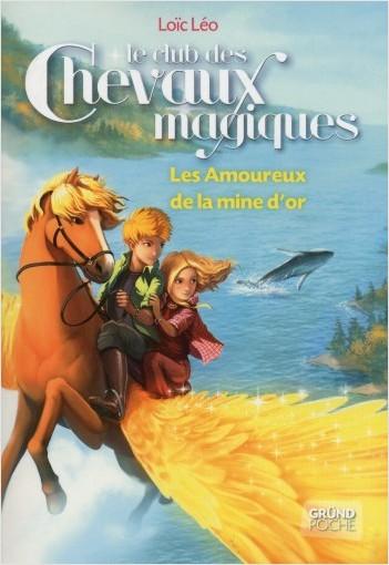 Le Club des Chevaux Magiques - Les amoureux de la mine d'or - Tome 10