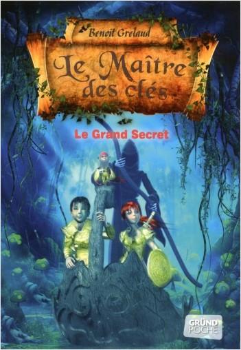 Le Maître des clés - Tome 3 : Le grand secret – Roman fantastique jeunesse – À partir de 9 ans