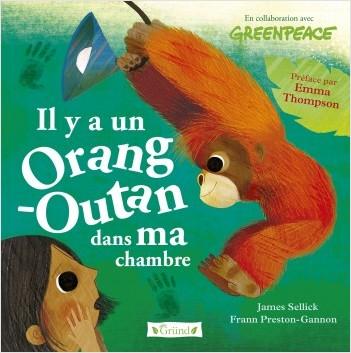 Il y a un orang-outan dans ma chambre – Album jeunesse GreenPeace – Protection planète – À partir de 4 ans