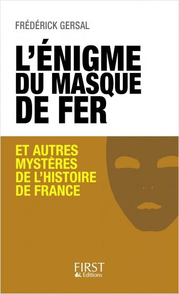 L'énigme du Masque de Fer et autres mystères de l'Histoire de France
