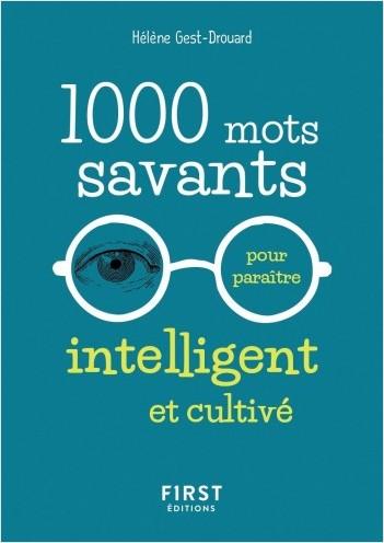 1000 mots savants pour paraître intelligent et cultivé