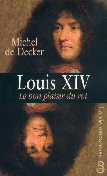 Louis XIV Le bon plaisir du roi