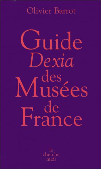 Guide Dexia 2006 des musées de France