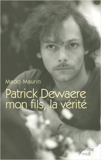 Patrick Dewaere, mon fils, la vérité