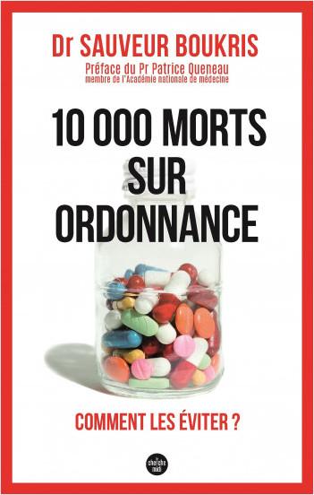 10 000 morts sur ordonnance - Comment les éviter ?