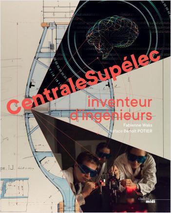 CentraleSupélec, inventeur d'ingénieurs