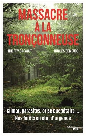 Massacre à la tronçonneuse - Climat, parasites, crise budgétaire… Nos forêts en état d'urgence