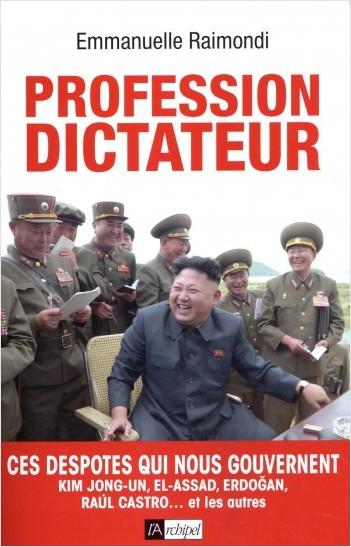 Profession dictateur - Ces despotes qui nous gouvernent