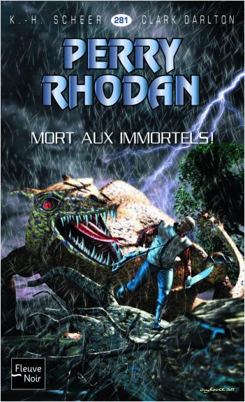 Perry Rhodan n°281 - Mort aux Immortels !