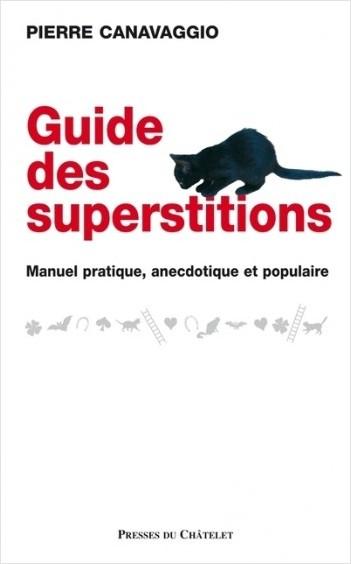 Guide des superstitions - Manuel pratique, anecdotique et populaire