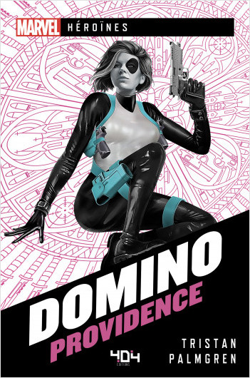 Marvel Héroïnes - Domino - Providence - Roman super-héros - Officiel - Dès 14 ans et adulte - 404 éditions